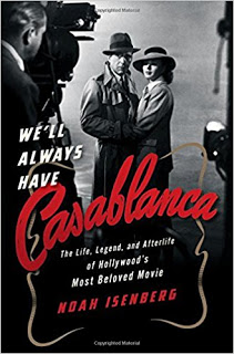 Image for We'll Always Have Casablanca: The Life, Legend, and Afterlife of Hollywood's Most Beloved Movie by Noah Isenberg