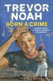 Image for Born a Crime: Stories from a South African Childhood by Trevor Noah