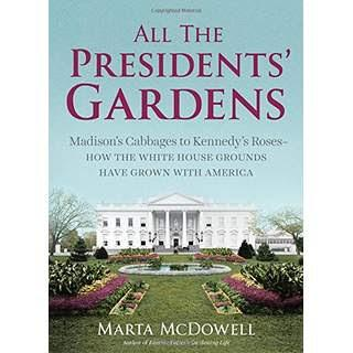 Image for All the President's Gardens:  Madison's Cabbages to Kennedy's Roses - How the White House Grounds have Grown with American by Marta McDowell