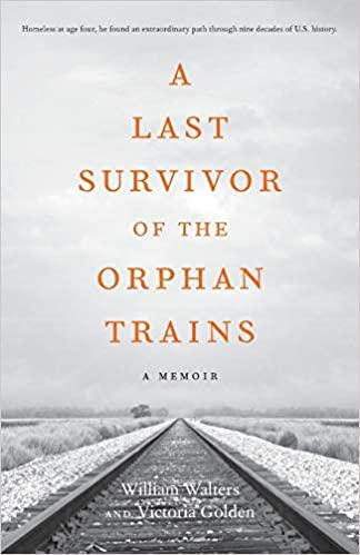 "Review of the memoir ""A Last Survivor of the Orphan Trains"" by William Walters and Victoria Golden"